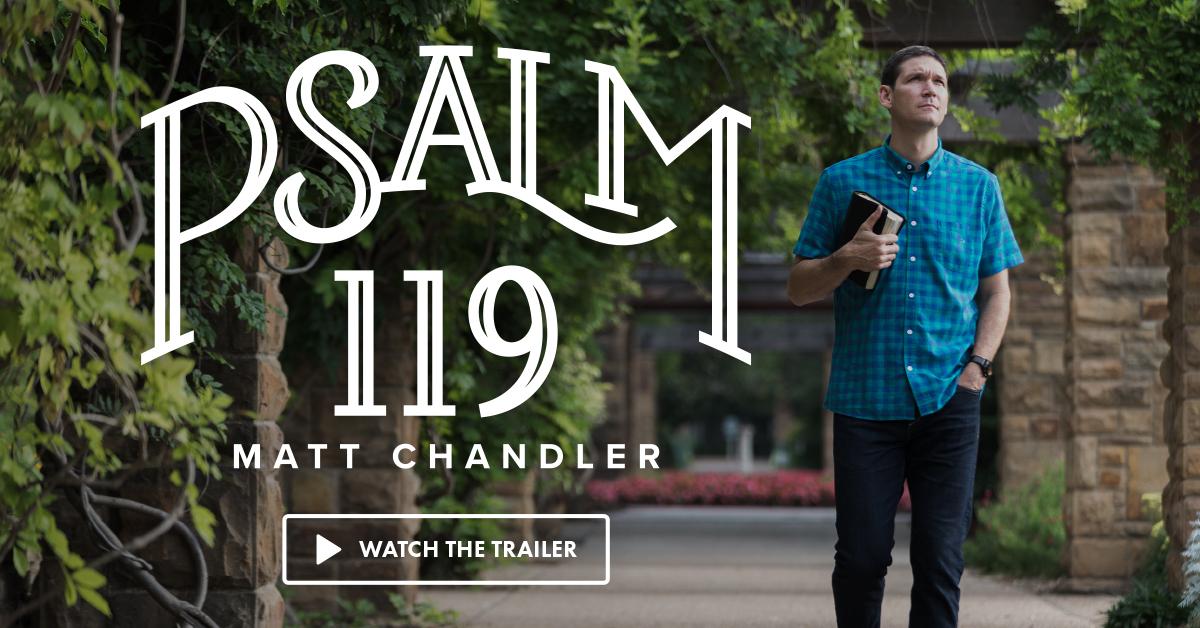 Psalm 119 with Matt Chandler