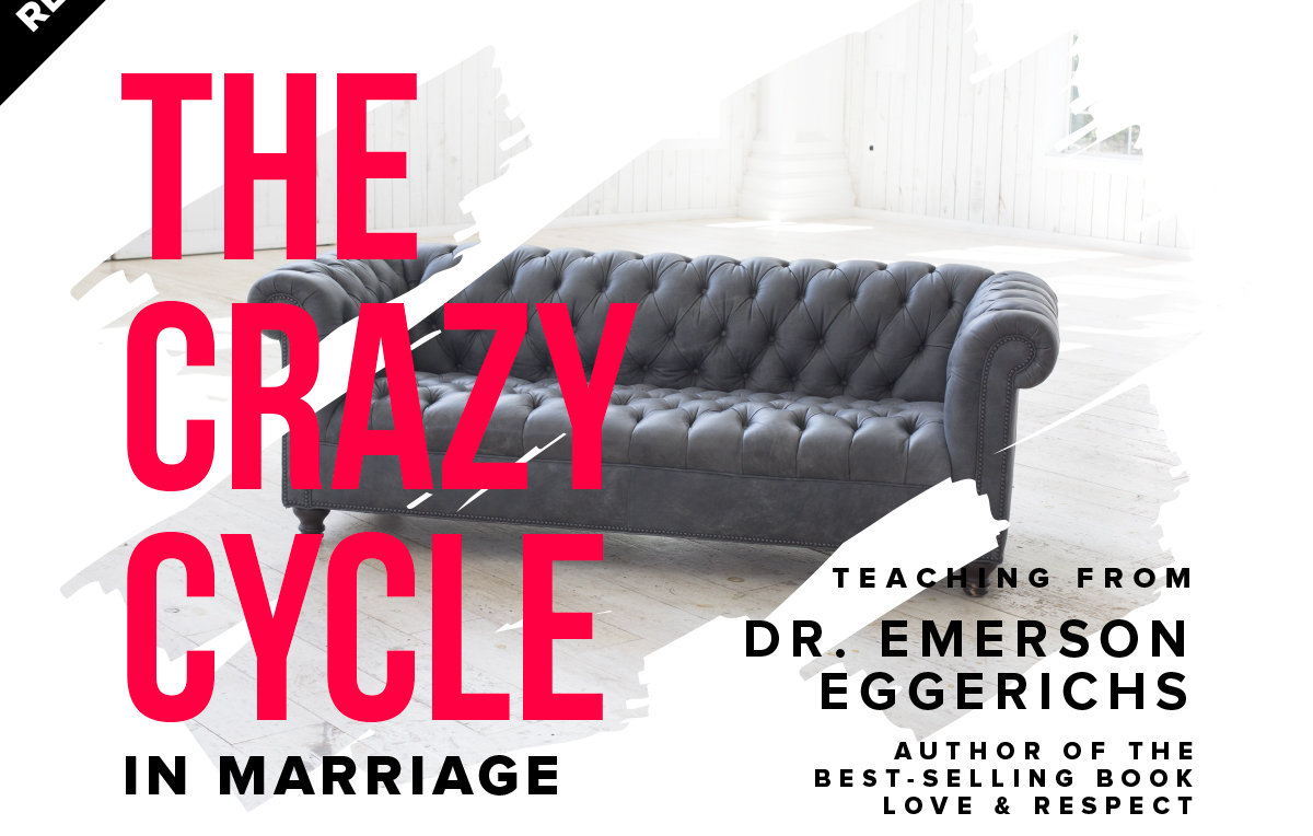 The Crazy Cycle In Marriage With Dr Emerson Eggerichs