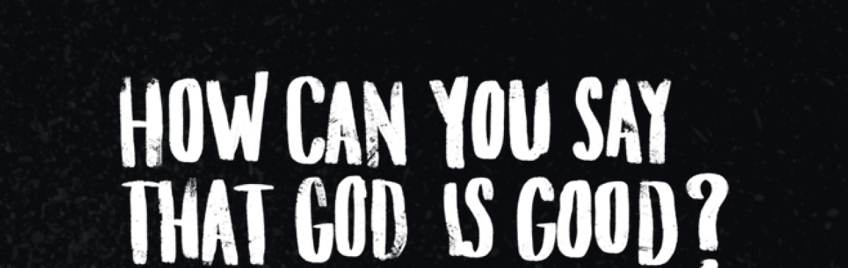 Episode 6 - How can you say that God is good?