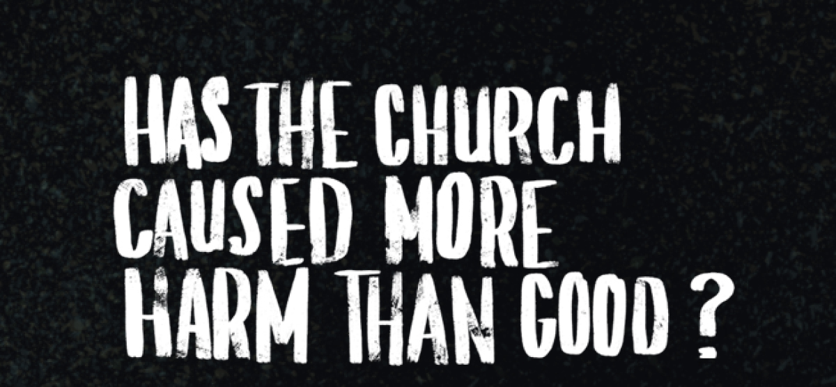 Episode 7 - Has the church caused more harm than good?