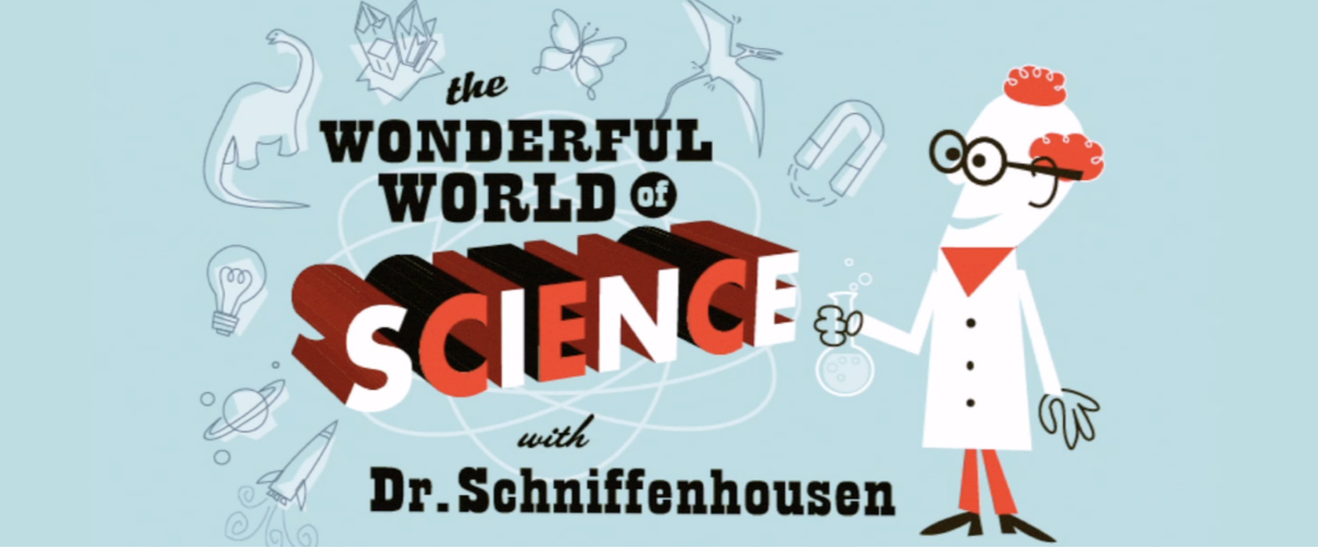 The Wonderful World of Science with Dr. Schniffenhousen